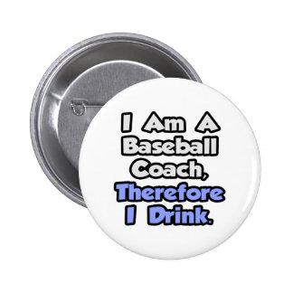 Soy un entrenador de béisbol, por lo tanto bebo pin