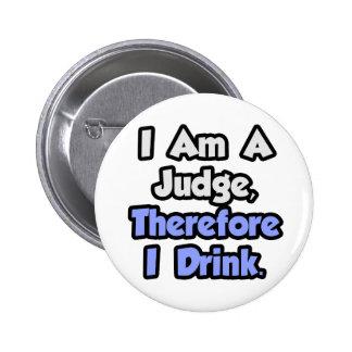Soy un juez, por lo tanto bebo pin redondo 5 cm