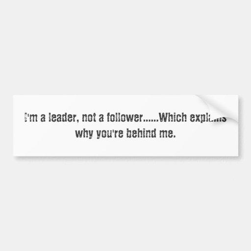 Soy un líder, no seguidor ...... que explican… etiqueta de parachoque