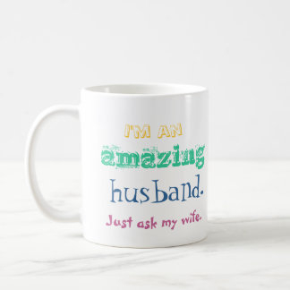Soy un marido asombroso. Apenas pregunte a mi Taza