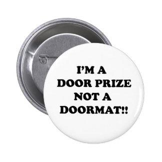 Soy un premio de la puerta no una estera de puerta pin redondo 5 cm
