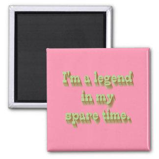 Soy una leyenda en mi tiempo libre imán cuadrado