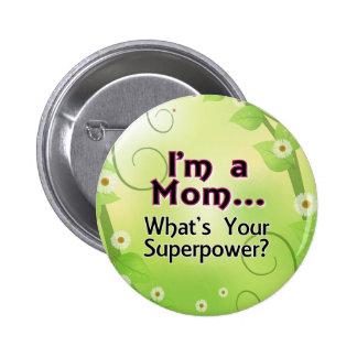 Soy una mamá… Cuál es su superpotencia Pin Redondo De 2 Pulgadas