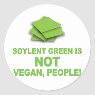 Soylent Green is NOT Vegan, People! Classic Round Sticker