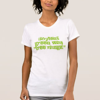 "Soylent green was ""free range."" t shirts"