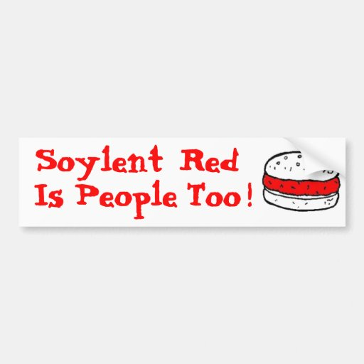 Soylent Red Is People Too ! Bumper Sticker