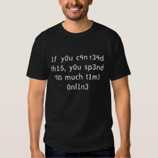 Sp3nd t00 much t1me Onl1n3 T Shirt