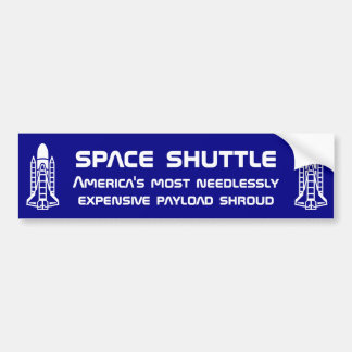 Space Shuttle, an expensive payload shroud Bumper Sticker