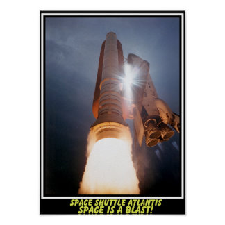 Space Shuttle Atlantis Space Is A Blast Poster
