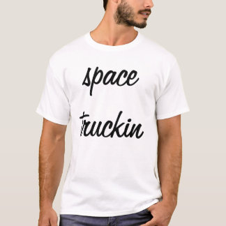 space truckin T-Shirt