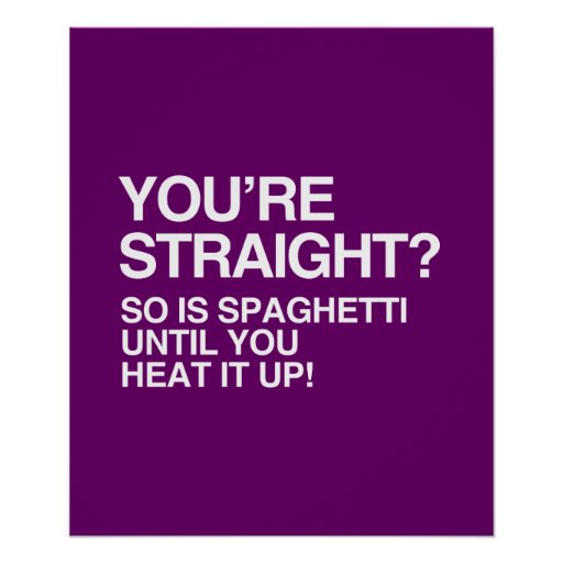 SPAGHETTI IS STRAIGHT UNTIL YOU HEAT IT UP POSTER