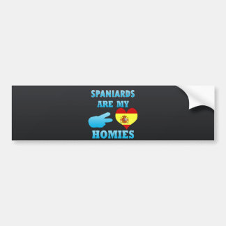 Spaniards are my Homies Bumper Sticker