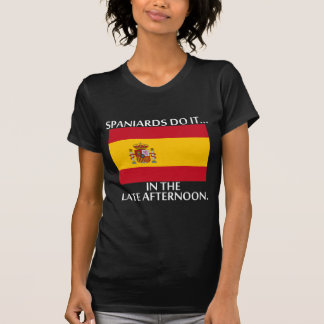 Spaniards Do It... In The Late Afternoon. T-Shirt