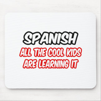Spanish...All The Cool Kids Are Learning It Mouse Pad