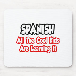 Spanish...All The Cool Kids Mouse Pad