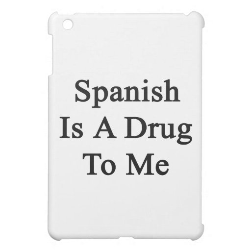 Spanish Is a Drug To Me iPad Mini Covers