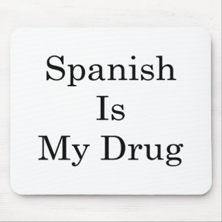 Spanish Is My Drug Mouse Pad