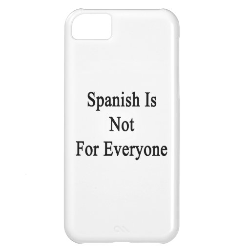 Spanish Is Not For Everyone iPhone 5C Covers