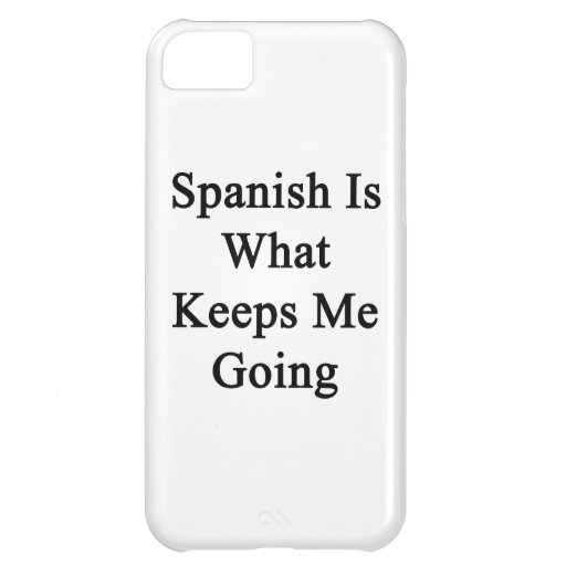 Spanish Is What Keeps Me Going iPhone 5C Covers