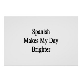 Spanish Makes My Day Brighter Poster