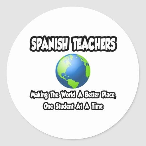 Spanish Teachers...World a Better Place Classic Round Sticker