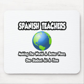 Spanish Teachers...World a Better Place Mouse Pad