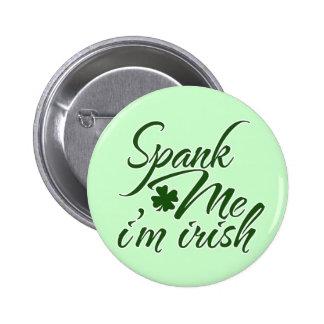 Spank me, Im Irish Buttons