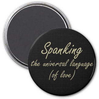 Spanking is the language of love 3 inch round magnet