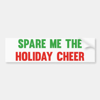 Spare Me The Holiday Cheer Car Bumper Sticker