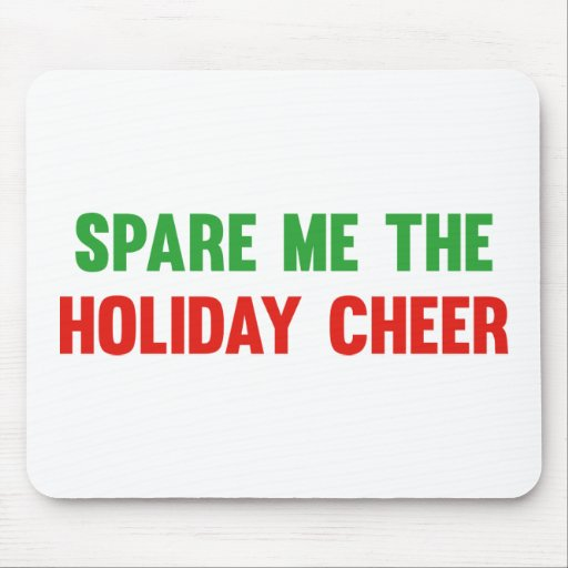 Spare Me The Holiday Cheer Mousepad