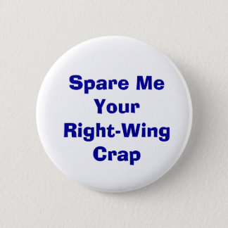 Spare Me Your Right-Wing Crap Pinback Button