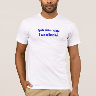Spare some changeI can believe in? T-Shirt