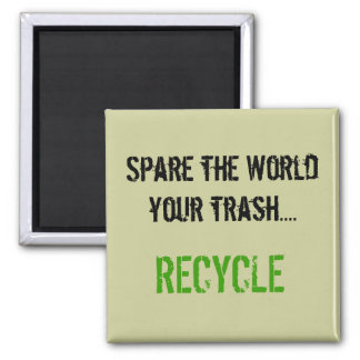 Spare the World your trash.... RECYCLE 2 Inch Square Magnet