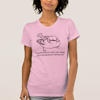 """sparrow, """"So do not fear; you are more valuable... Tee Shirt"""