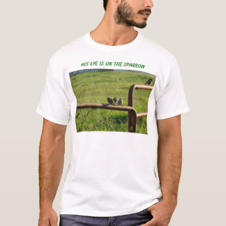 Sparrows On Gate, His Eye Is On ... T-Shirt