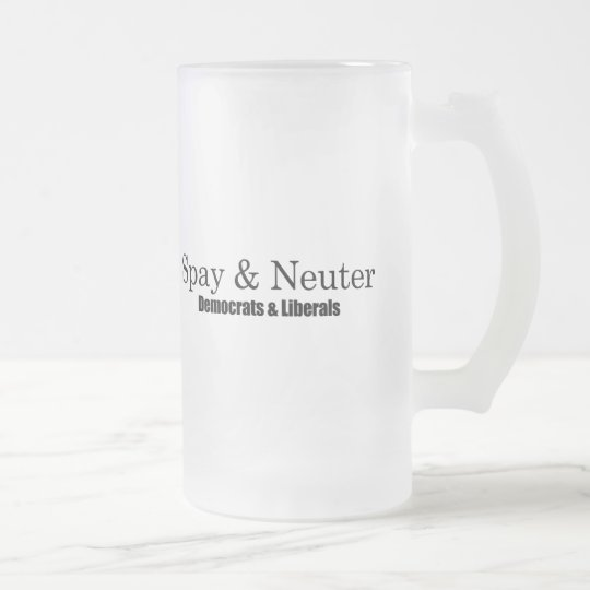 Spay and Neuter Liberals Frosted Glass Beer Mug