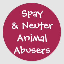 Spay& Neuter Animal Abusers Classic Round Sticker