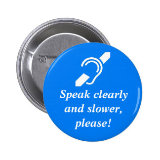 Speak clearly and slower, please! 2 inch round button