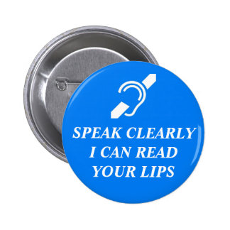 SPEAK CLEARLY, I CAN READ YOUR LIPS PINBACK BUTTON