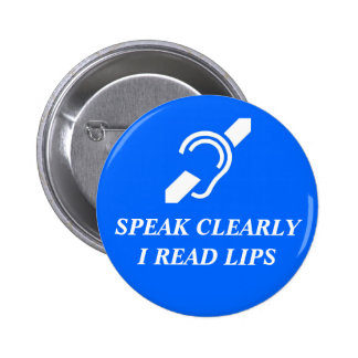 Speak Clearly, I Read Lips Pinback Button