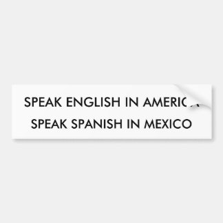 SPEAK ENGLISH IN AMERICA, SPEAK SPANISH IN MEXICO CAR BUMPER STICKER