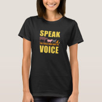 Speak for those Who have no Voice Animal Rights T-Shirt
