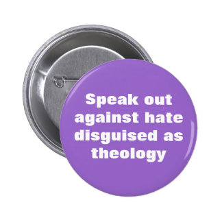 Speak out against hate disguised as theology button