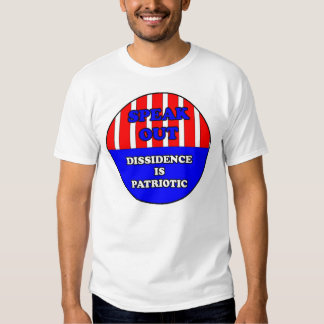 Speak out: dissidence is patriotic tshirts