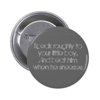 Speak roughly pinback button