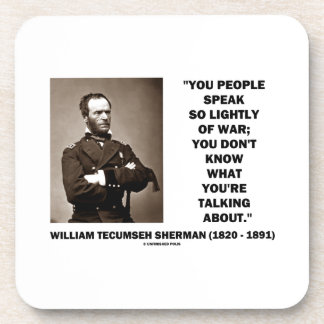 Speak So Lightly Of War William T. Sherman Quote Drink Coaster
