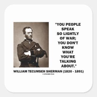 Speak So Lightly Of War William T. Sherman Quote Square Sticker