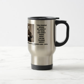 Speak So Lightly Of War William T. Sherman Quote Travel Mug