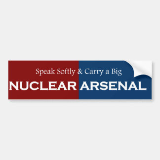 Speak Softly and Carry Big Nuclear Arsenal Bumper Stickers