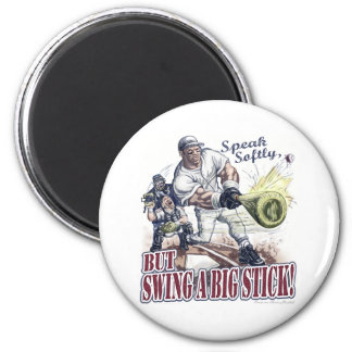 Speak Softly, but Swing A Big Stick! Magnet